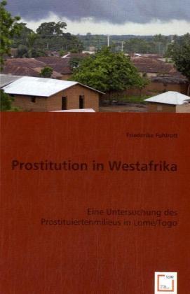 Prostitution in Westafrika - Eine Untersuchung des Prostituiertenmilieus in Lomé / Togo - Fuhlrott, Friederike