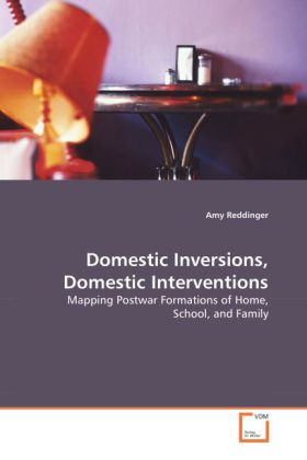 Domestic Inversions, Domestic Interventions - Mapping Postwar Formations of Home, School, and Family - Reddinger, Amy