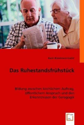 Das Ruhestandsfrühstück - Bildung zwischen kirchlichem Auftrag, öffentlichem Anspruch und den Erkenntnissen der Geragogik