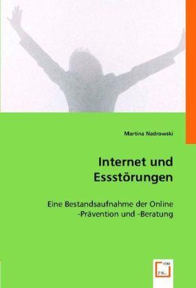 Internet und Essstörungen - Eine Bestandsaufnahme der online Prävention und Beratung - Nadrowski, Martina / Brammer, Martina
