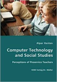 Computer Technology and Social Studies - Perceptions of Preservice Teachers - Alper Kesten