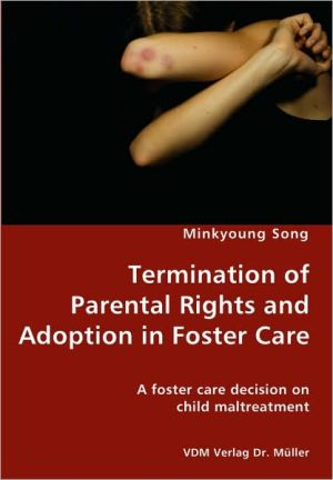 Termination of Parental Rights and Adoption in Foster Care - A foster care decision on child maltreatment - Minkyoung Song