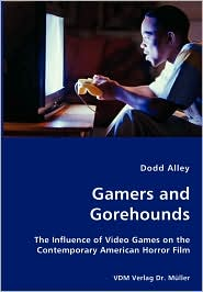 Gamers and Gorehounds - the Influence of Video Games on the Contemporary American Horror Film - Dodd Alley