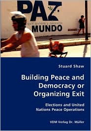 Building Peace And Democracy Or Organizing Exit - Stuard Shaw