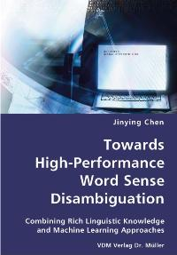 Towards High-Performance Word Sense Disambiguation: Combining Rich Linguistic Knowledge and Machine Learning Approaches - Chen, Jinying