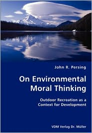 On Environmental Moral Thinking- Outdoor Recreation As A Context For Development - John R. Persing