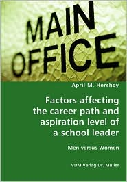 Factors Affecting The Career Path And Aspiration Level Of A School Leader - Men Versus Women - April M. Hershey