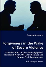 Forgiveness In The Wake Of Severe Violence - Franco Acquaro