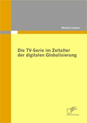 Die TV-Serie im Zeitalter der digitalen Globalisierung