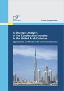 Gorgenländer, Viktor: A Strategic Analysis of the Construction Industry in the United Arab Emirates