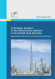 A Strategic Analysis of the Construction Industry in the United Arab Emirates - Viktor Gorgenlander