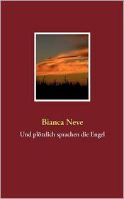 Und pl tzlich sprachen die Engel - Bianca Neve