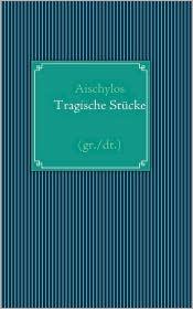 Aischylos - Tragische St cke (gr./dt.) - Rolf N lle (Editor)