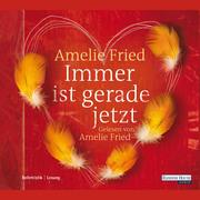 Amelie Fried: Immer ist gerade jetzt