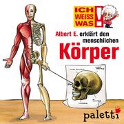 Annette Brüggemann: Ich weiß was - Albert E. erklärt den menschlichen Körper