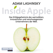 Adam Lashinsky: Inside Apple - Das Erfolgsgeheimnis des wertvollsten, innovativsten und verschwiegensten Unternehmens der Welt