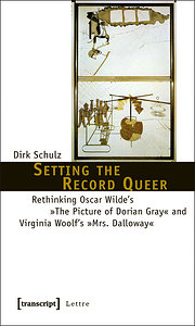 Setting the Record Queer: Rethinking Oscar Wilde's »The Picture of Dorian Gray« and Virginia Woolf's »Mrs. Dalloway« (Lettre)  1., Aufl. - Dirk Schulz