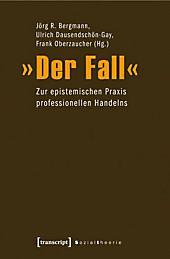 »Der Fall«: Zur epistemischen Praxis professionellen Handelns