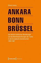 Ankara - Bonn - Brüssel: Die deutsch-türkischen Beziehungen und die Beitrittsbemühungen der Türkei in die Europäische Gemeinschaft, 1959-1987