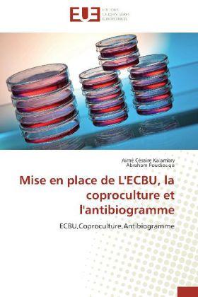 Mise en place de L'ECBU, la coproculture et l'antibiogramme - ECBU,Coproculture,Antibiogramme - Kalambry, Aimé Césaire / Poudiougo, Abraham
