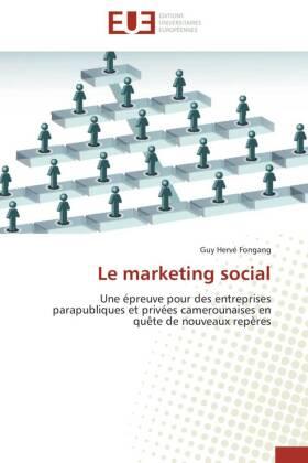 Le marketing social - Une épreuve pour des entreprises parapubliques et privées camerounaises en quête de nouveaux repères - Fongang, Guy Hervé