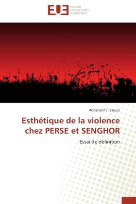 Esthétique de la violence chez PERSE et SENGHOR - Essai de définition - El azouzi, Abdellatif