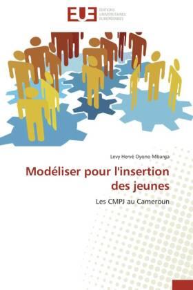 Modéliser pour l'insertion des jeunes - Les CMPJ au Cameroun - Oyono Mbarga, Levy Hervé