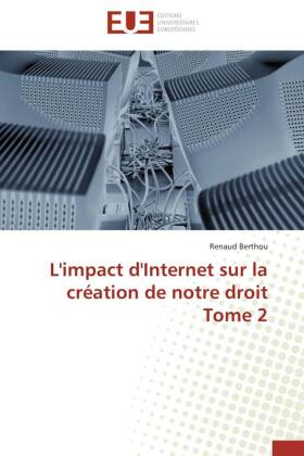 L'impact d'Internet sur la création de notre droit Tome 2 - Berthou, Renaud