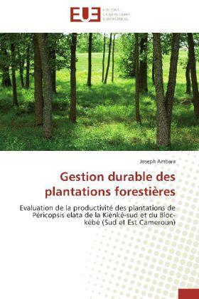 Gestion durable des plantations forestières - Evaluation de la productivité des plantations de Péricopsis elata de la Kiénké-sud et du Bloc-kébé (Sud et Est Cameroun) - Ambara, Joseph