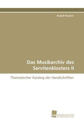 Das Musikarchiv des Servitenklosters II - Thematischer Katalog der Handschriften - Pascher, Rudolf