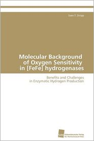 Molecular Background Of Oxygen Sensitivity In [Fefe] Hydrogenases - Sven T. Stripp