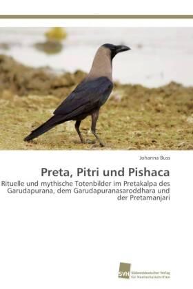 Preta, Pitri und Pishaca - Rituelle und mythische Totenbilder im Pretakalpa des Garudapurana, dem Garudapuranasaroddhara und der Pretamanjari - Buss, Johanna