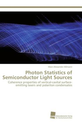 Photon Statistics of Semiconductor Light Sources - Coherence properties of vertical-cavital surface-emitting lasers and polariton condensates - Aßmann, Marc-Alexander