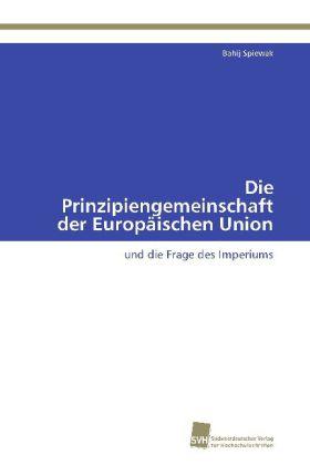 Die Prinzipiengemeinschaft der Europäischen Union - und die Frage des Imperiums - Spiewak, Bahij