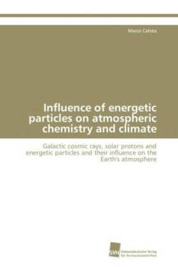 Influence of energetic particles on atmospheric chemistry and climate: Galactic cosmic rays, solar protons and energetic particles and their influence on the Earth's atmosphere