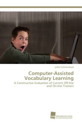 Computer-Assisted Vocabulary Learning - A Constructive Evaluation of Current Off-line and On-line Trainers - Schittenkopf, Judith