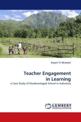 Teacher Engagement in Learning - a Case Study of Disadvantaged School in Indonesia - Wrastari, Aryani Tri