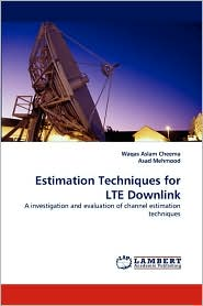 Estimation Techniques for LTE Downlink - Waqas Aslam Cheema, Asad Mehmood