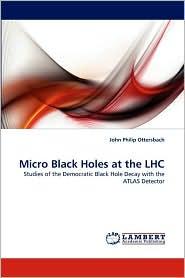 Micro Black Holes at the Lhc - John Philip Ottersbach