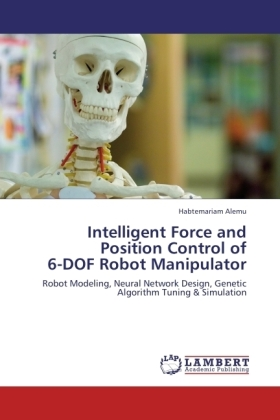 Intelligent Force and Position Control of 6-DOF Robot Manipulator - Robot Modeling, Neural Network Design, Genetic Algorithm Tuning & Simulation