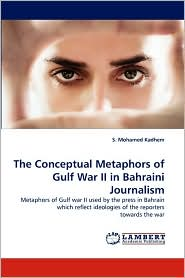 The Conceptual Metaphors of Gulf War II in Bahraini Journalism - S. Mohamed Kadhem