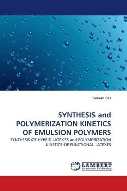 SYNTHESIS and POLYMERIZATION KINETICS OF EMULSION POLYMERS: SYNTHESIS OF HYBRID LATEXES and POLYMERIZATION KINETICS OF FUNCTIONAL LATEXES