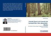 Figus, Elizabeth: Friends Don´t Let Friends Eat Farmed Fish: Port Alexander, Alaska