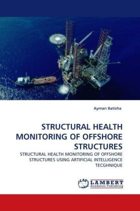 STRUCTURAL HEALTH MONITORING OF OFFSHORE STRUCTURES - STRUCTURAL HEALTH MONITORING OF OFFSHORE STRUCTURES USING ARTIFICIAL INTELLIGENCE TECGHNIQUE