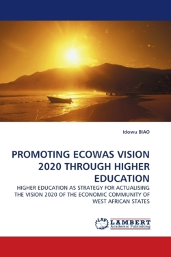 PROMOTING ECOWAS VISION 2020 THROUGH HIGHER EDUCATION: HIGHER EDUCATION AS STRATEGY FOR ACTUALISING THE VISION 2020 OF THE ECONOMIC COMMUNITY OF WEST AFRICAN STATES