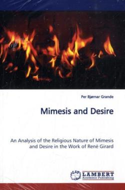 Mimesis and Desire: An Analysis of the Religious Nature of Mimesis and Desire in the Work of René Girard