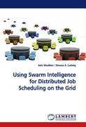 Using Swarm Intelligence for Distributed JobScheduling on the Grid