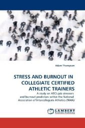 STRESS AND BURNOUT IN  COLLEGIATE CERTIFIED ATHLETIC TRAINERS - Adam Thompson