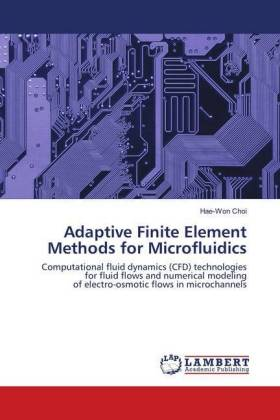 Adaptive Finite Element Methods for Microfluidics - Computational fluid dynamics (CFD) technologies for fluid flows and numerical modeling of electro-osmotic flows in microchannels