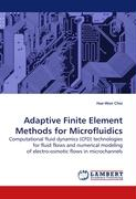Adaptive Finite Element Methods for Microfluidics: Computational fluid dynamics (CFD) technologies for fluid flows and numerical modeling of electro-osmotic flows in microchannels